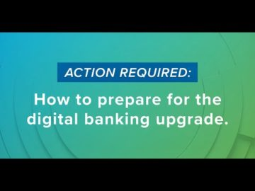 How to prepare for the Digital Banking Upgrade